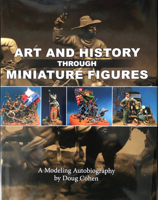 Art and History Through Miniature Figures: A Modeling Autobiography by Doug Cohen
